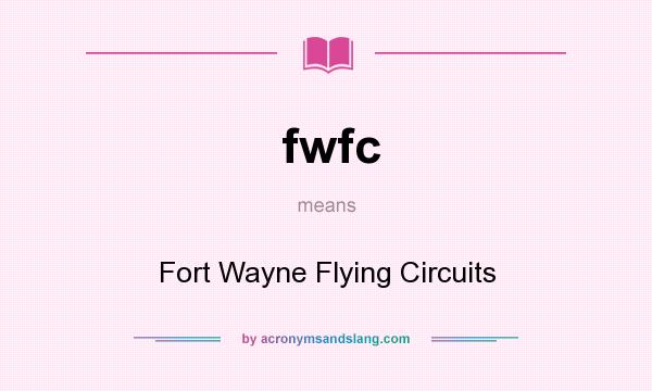 What does fwfc mean? It stands for Fort Wayne Flying Circuits