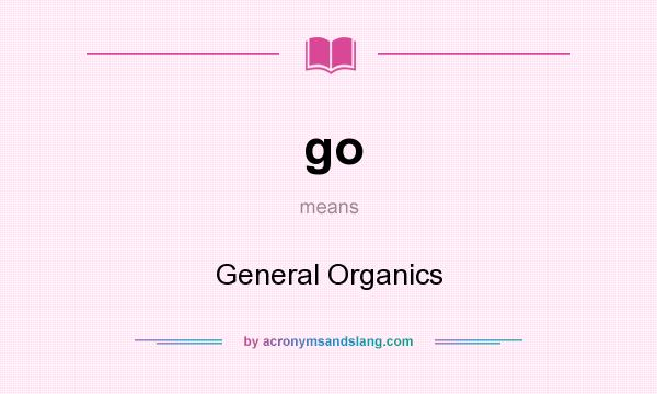 What does go mean? It stands for General Organics