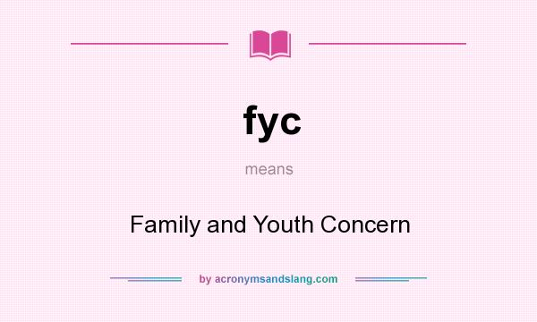 What does fyc mean? It stands for Family and Youth Concern