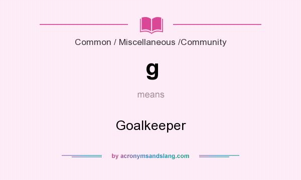 What does g mean? It stands for Goalkeeper