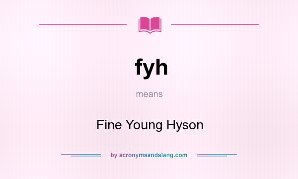 What does fyh mean? It stands for Fine Young Hyson