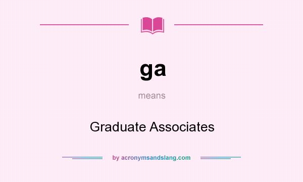 What does ga mean? It stands for Graduate Associates