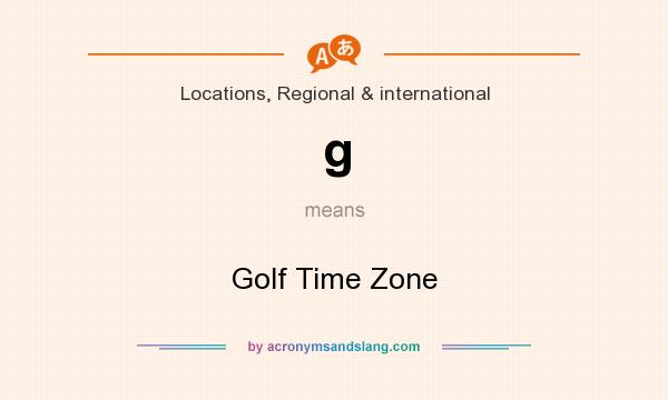 What does g mean? It stands for Golf Time Zone