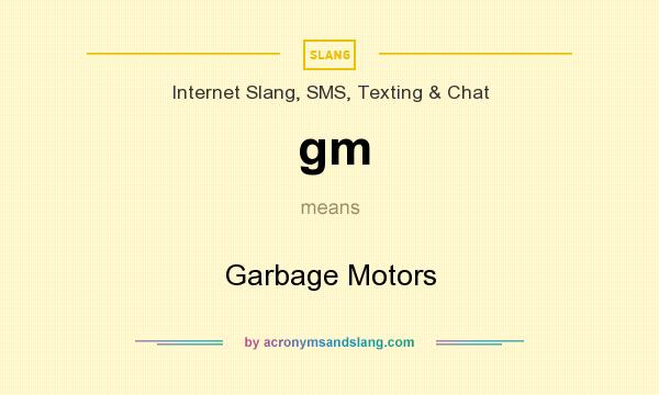 What does gm mean? It stands for Garbage Motors
