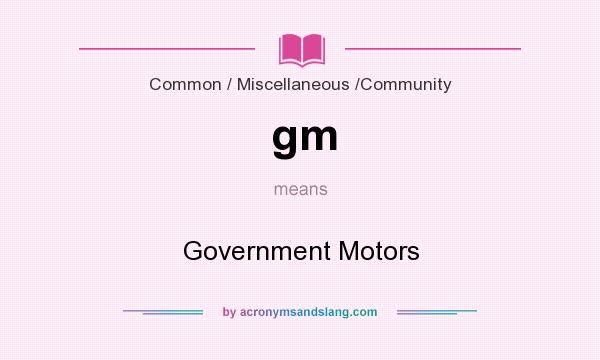 What does gm mean? It stands for Government Motors