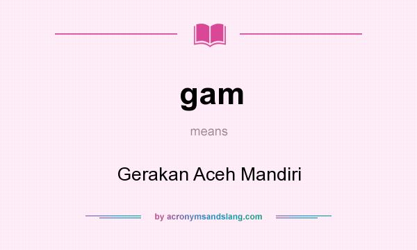 What does gam mean? It stands for Gerakan Aceh Mandiri