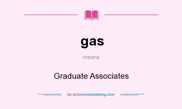 What does gas mean? It stands for Graduate Associates