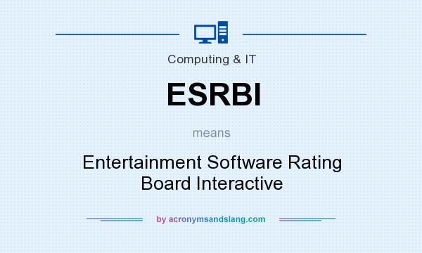 What does ESRBI mean? It stands for Entertainment Software Rating Board Interactive