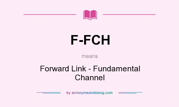 Definition Of F FCH   F FCH Stands For Forward Link   Fundamental Channel.  By AcronymsAndSlang.com