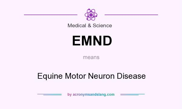 What does EMND mean? It stands for Equine Motor Neuron Disease