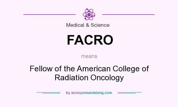 What does FACRO mean? It stands for Fellow of the American College of Radiation Oncology