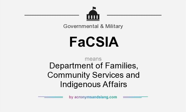 What does FaCSIA mean? It stands for Department of Families, Community Services and Indigenous Affairs