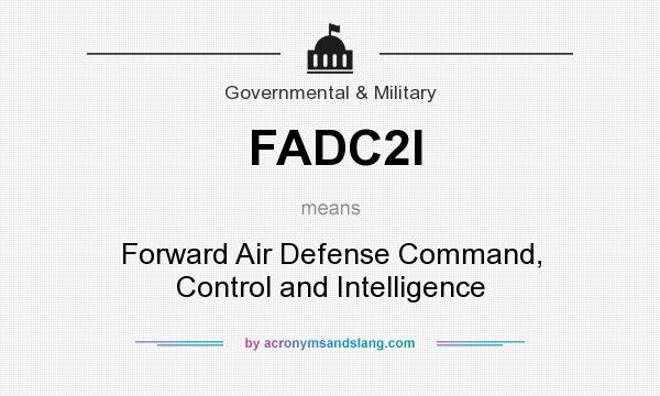What does FADC2I mean? It stands for Forward Air Defense Command, Control and Intelligence