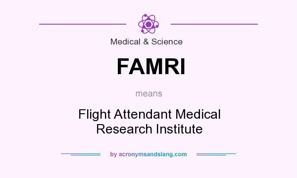 What does FAMRI mean? It stands for Flight Attendant Medical Research Institute