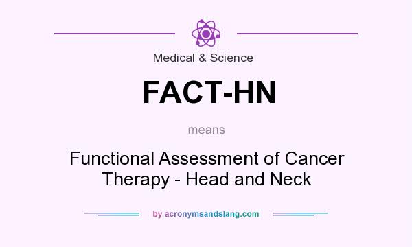 What does FACT-HN mean? It stands for Functional Assessment of Cancer Therapy - Head and Neck