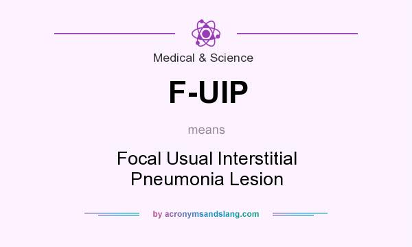What does F-UIP mean? It stands for Focal Usual Interstitial Pneumonia Lesion
