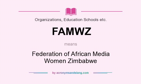 What does FAMWZ mean? It stands for Federation of African Media Women Zimbabwe
