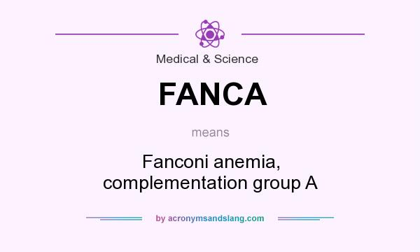 What does FANCA mean? It stands for Fanconi anemia, complementation group A