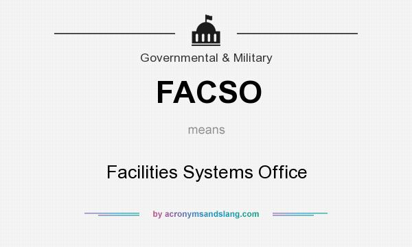 What does FACSO mean? It stands for Facilities Systems Office