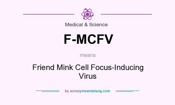 What does F-MCFV mean? It stands for Friend Mink Cell Focus-Inducing Virus