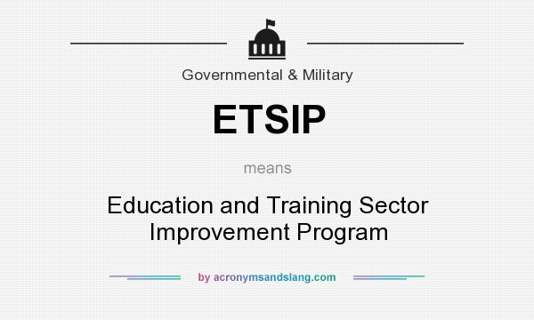 What does ETSIP mean? It stands for Education and Training Sector Improvement Program