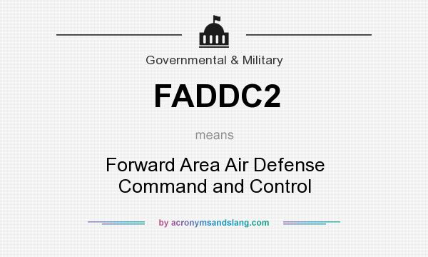 What does FADDC2 mean? It stands for Forward Area Air Defense Command and Control