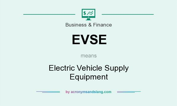 What does EVSE mean? It stands for Electric Vehicle Supply Equipment