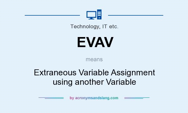 Definition Of EVAV   EVAV Stands For Extraneous Variable Assignment Using  Another Variable. By AcronymsAndSlang.com