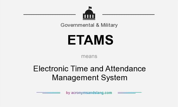 What does ETAMS mean? It stands for Electronic Time and Attendance Management System