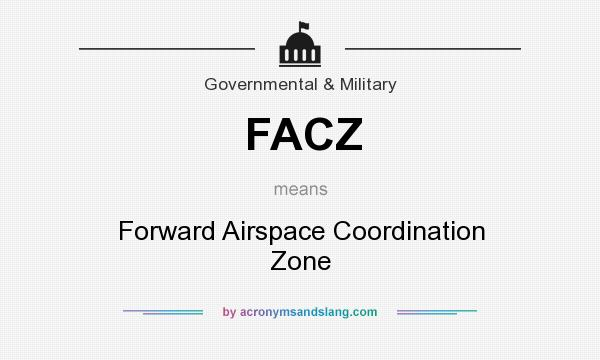 What does FACZ mean? It stands for Forward Airspace Coordination Zone