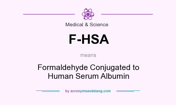 What does F-HSA mean? It stands for Formaldehyde Conjugated to Human Serum Albumin