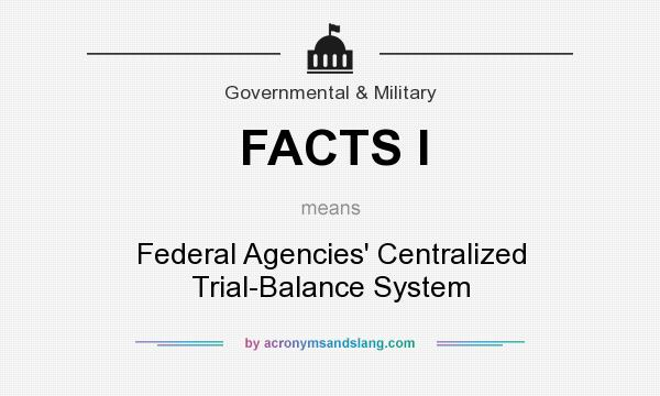 What does FACTS I mean? It stands for Federal Agencies` Centralized Trial-Balance System