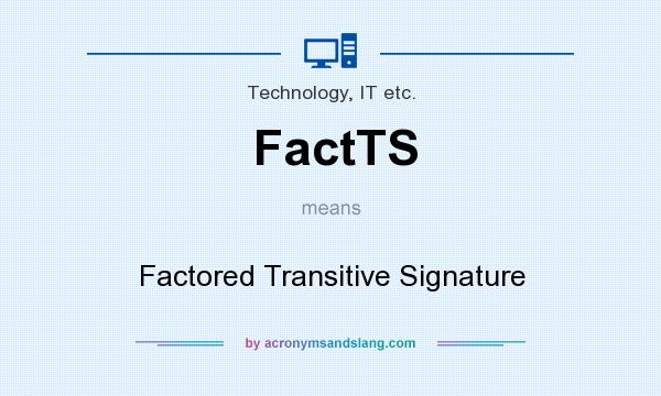 What does FactTS mean? It stands for Factored Transitive Signature