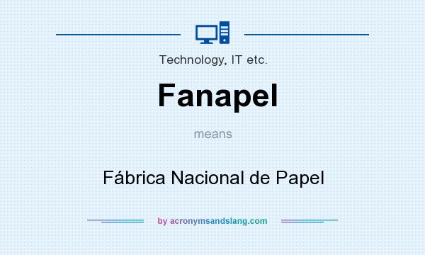 What does Fanapel mean? It stands for Fábrica Nacional de Papel