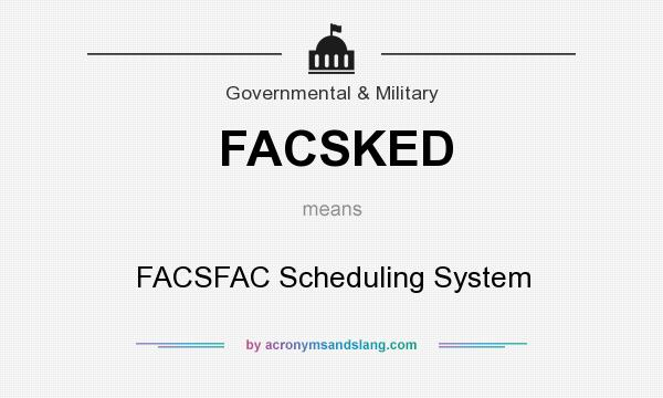 What does FACSKED mean? It stands for FACSFAC Scheduling System