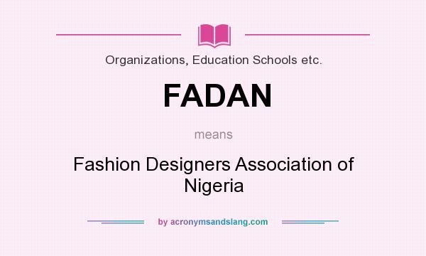 What Does Fadan Mean Definition Of Fadan Fadan Stands For Fashion Designers Association Of Nigeria By Acronymsandslang Com