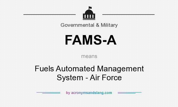 What does FAMS-A mean? It stands for Fuels Automated Management System - Air Force