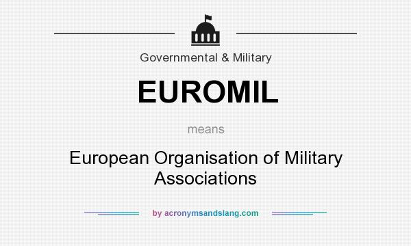 What does EUROMIL mean? It stands for European Organisation of Military Associations