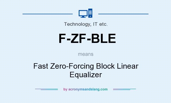 What does F-ZF-BLE mean? It stands for Fast Zero-Forcing Block Linear Equalizer