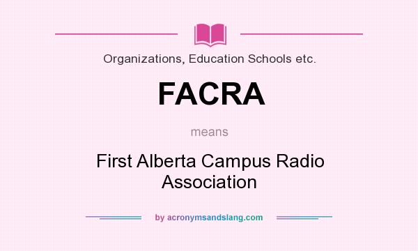 What does FACRA mean? It stands for First Alberta Campus Radio Association