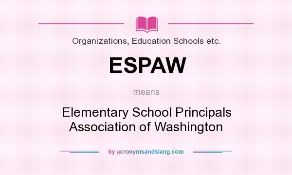What does ESPAW mean? It stands for Elementary School Principals Association of Washington