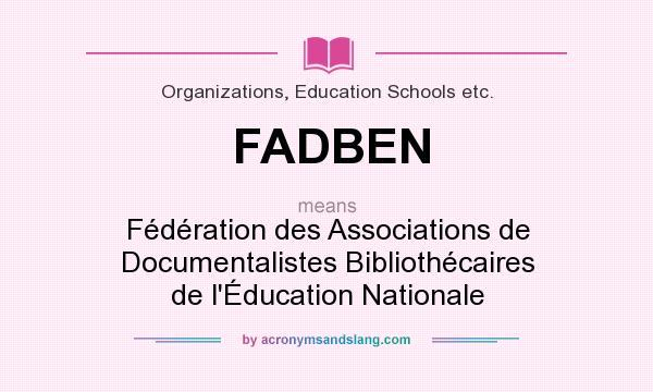 What does FADBEN mean? It stands for Fédération des Associations de Documentalistes Bibliothécaires de l`Éducation Nationale