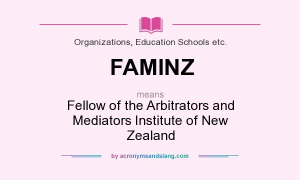 What does FAMINZ mean? It stands for Fellow of the Arbitrators and Mediators Institute of New Zealand