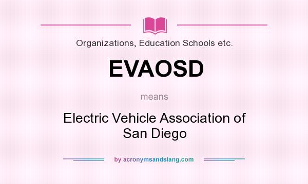 What does EVAOSD mean? It stands for Electric Vehicle Association of San Diego