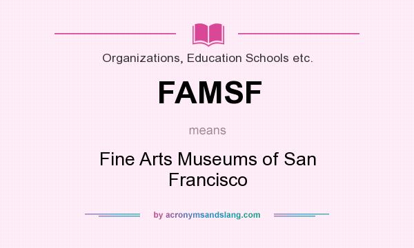 What does FAMSF mean? It stands for Fine Arts Museums of San Francisco