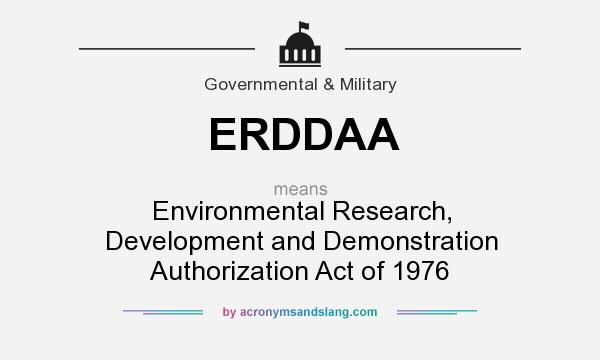 What does ERDDAA mean? It stands for Environmental Research, Development and Demonstration Authorization Act of 1976