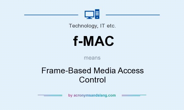 What does f-MAC mean? It stands for Frame-Based Media Access Control