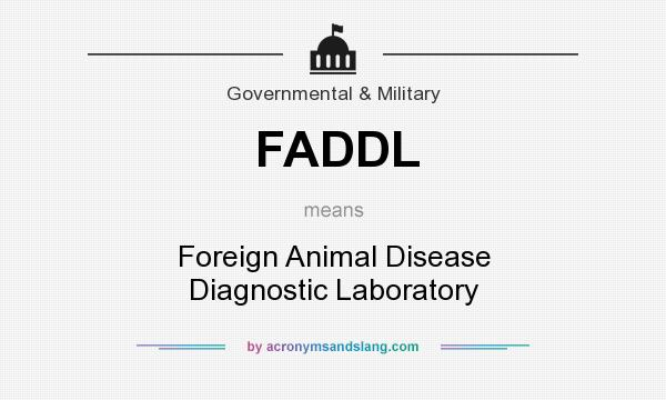 What does FADDL mean? It stands for Foreign Animal Disease Diagnostic Laboratory