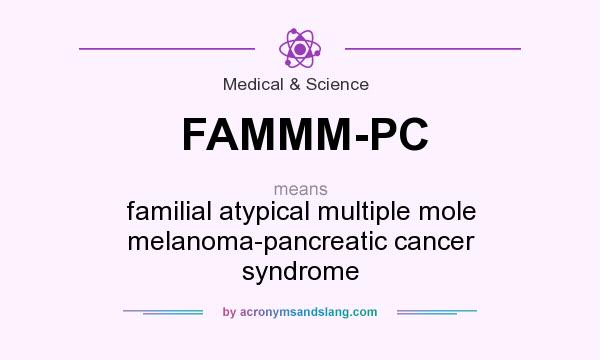 Definition Of FAMMM PC   FAMMM PC Stands For Familial Atypical Multiple  Mole Melanoma Pancreatic Cancer Syndrome. By AcronymsAndSlang.com