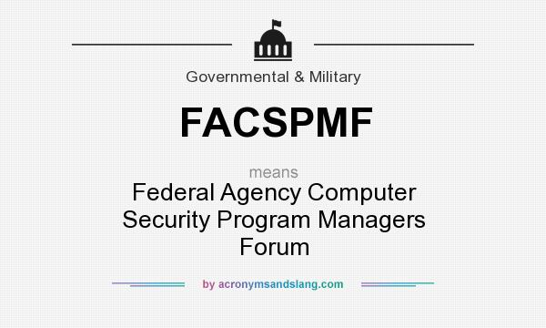 What does FACSPMF mean? It stands for Federal Agency Computer Security Program Managers Forum